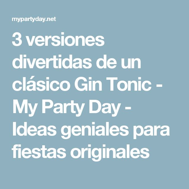 3 versiones divertidas de un clásico Gin Tonic  - My Party Day - Ideas geniales para fiestas originales