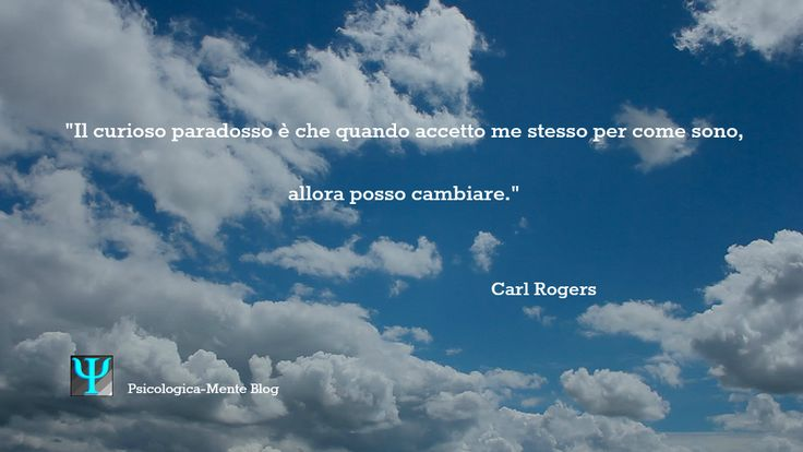 """""""Il curioso #paradosso è che quando accetto me stesso per come sono, allora posso cambiare."""" Carl #Rogers #cambiamento #Psicologia #citazione #PsicologicaBlog #CarlRogers #accettazione #nuvole #cielo #ispirazione"""