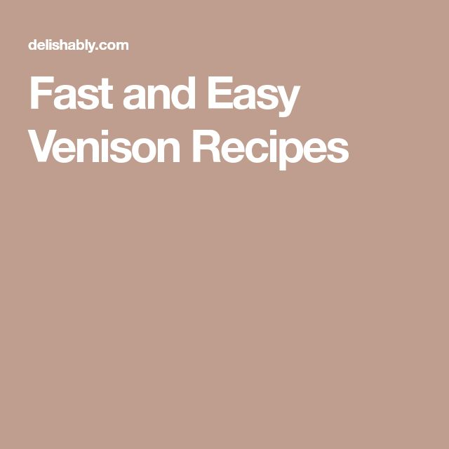 Fast and Easy Venison Recipes