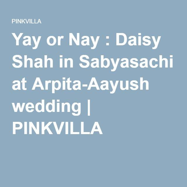 Yay or Nay : Daisy Shah in Sabyasachi at Arpita-Aayush wedding | PINKVILLA