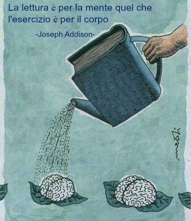 La lettura è per la mente ciò che l'esercizio è per il corpo.