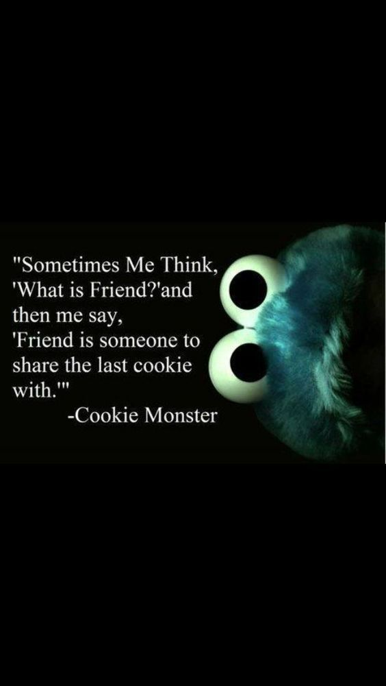 I'll always think it over deeply before I do share the last cookie with you, or I eat it and smirk at you XD