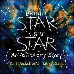 Bright Star, Night Star - Karl Beckstrand, Luis F. Sanz - Una dintre cele mai frumoase povesti de noapte buna. Constelatii, planete, luna, soarele si alte corpuri ceresti. ilustratii fermecatoare, vii.  O carte valoroasa.