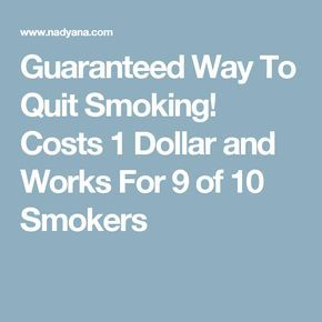 Guaranteed Way To Quit Smoking! Costs 1 Dollar and Works For 9 of 10 Smokers