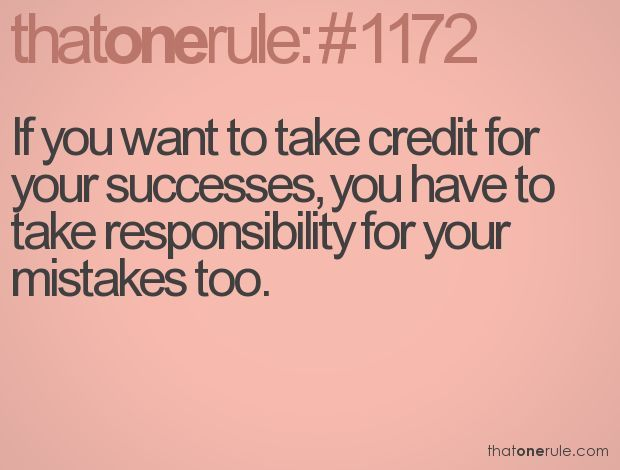 Take credit for successes but claim responsibility for your mistakes, too. accountability, holding yourself accountable, accountability quotes #quote