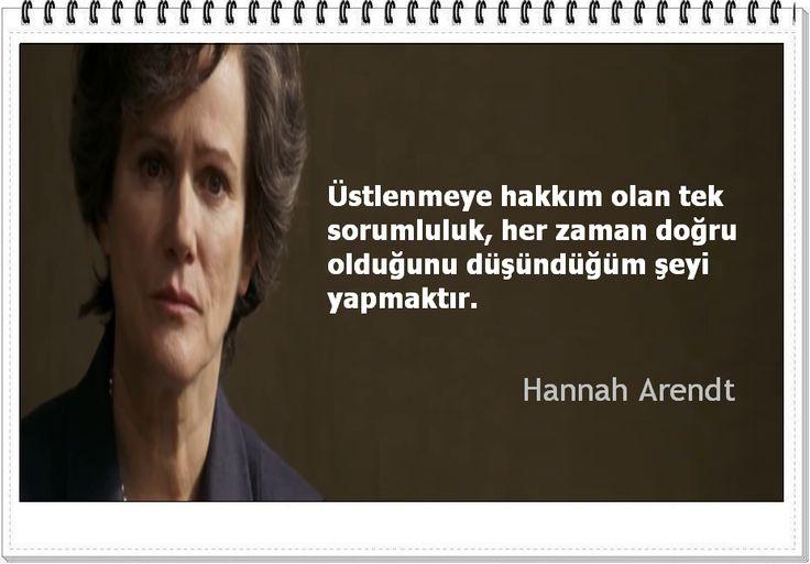 Üstlenmeye hakkım olan tek sorumluluk, her zaman doğru olduğunu düşündüğüm şeyi yapmaktır.- Hannah Arendt