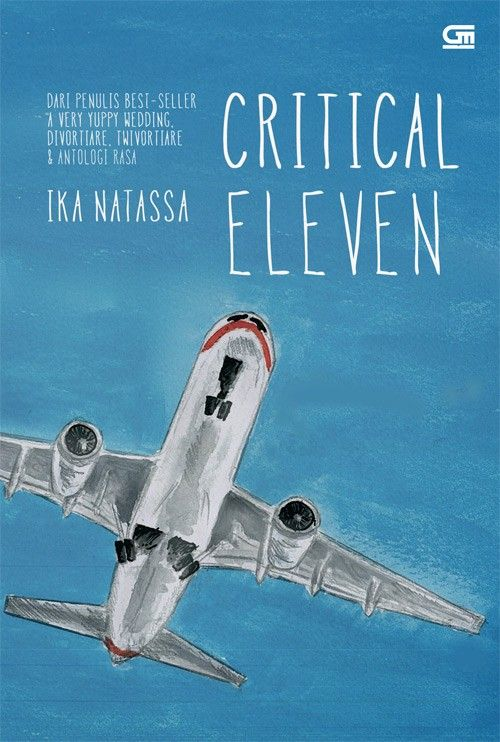 Critical Eleven By Ika Natassa Penerbit Gramedia Pustaka Utama ISBN 9786020318929 Format Soft