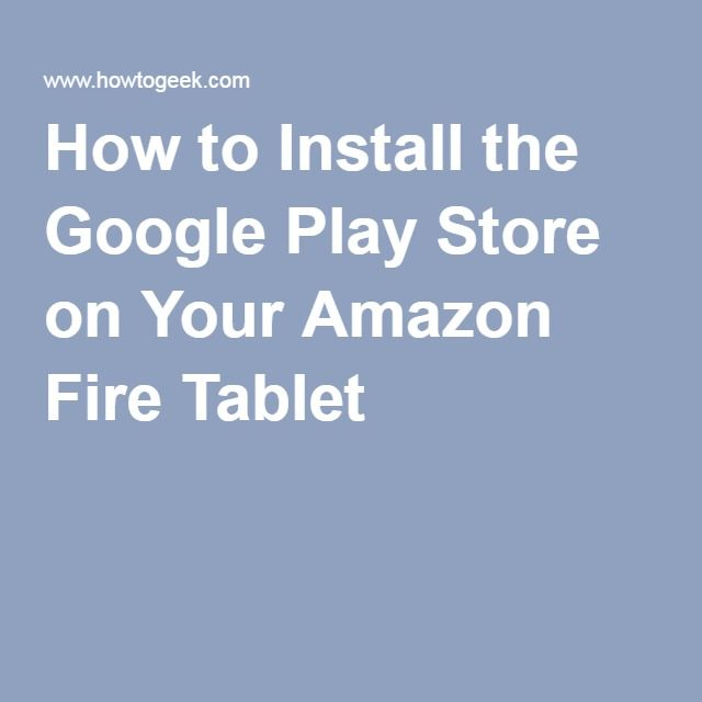 How to Install the Google Play Store on Your Amazon Fire Tablet