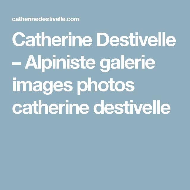Catherine Destivelle – Alpiniste galerie images photos catherine destivelle