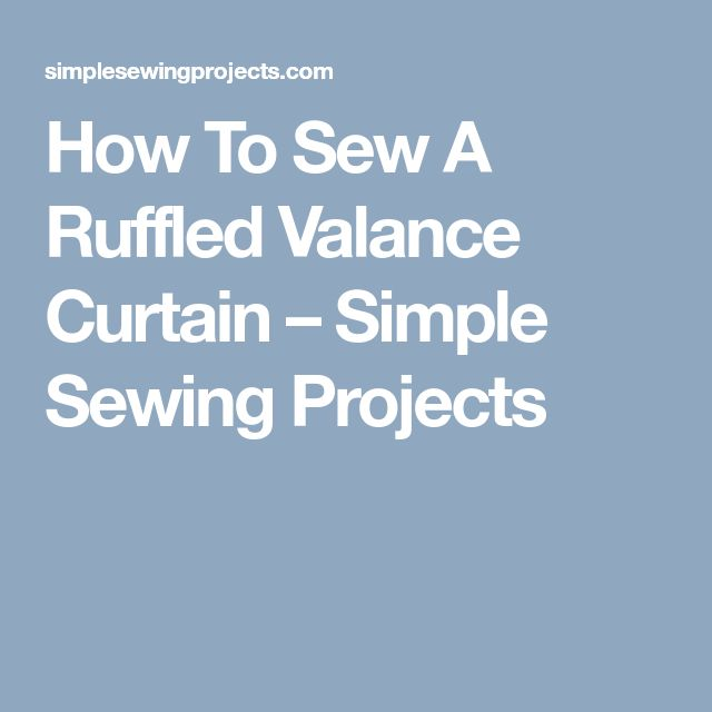 How To Sew A Ruffled Valance Curtain – Simple Sewing Projects