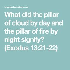 What did the pillar of cloud by day and the pillar of fire by night signify? (Exodus 13:21-22)