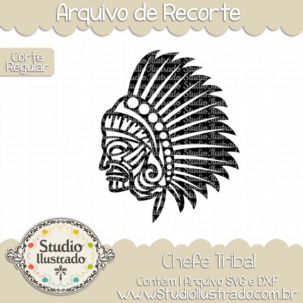 Chefe Tribal, Chefe Tribal, Chefe,  Tribal, Chief, Tribal Chief, Índio, native, Nativo, Thanksgiving, ação de graças, arquivo de recorte, corte regular, regular cut, svg, dxf, png,  Studio Ilustrado, Silhouette, cutting file, cutting, cricut, scan n cut.