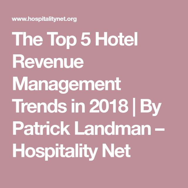 The Top 5 Hotel Revenue Management Trends in 2018 | By Patrick Landman – Hospitality Net