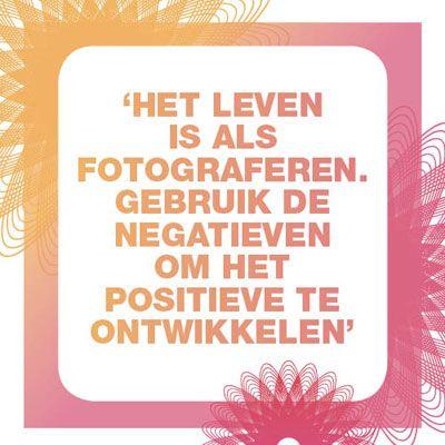 """""""Het leven is als fotograferen. Gebruik de negatieven om het positieve te…"""