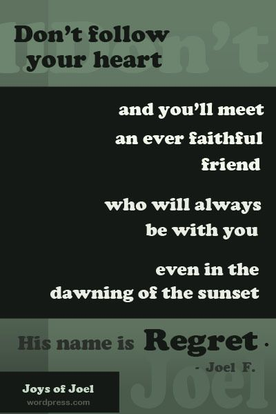 poem about regret, is fear stopping you, joys of joel poems, dont follow your heart, rhyming poem, sad , beautiful , poem and quote about life regrest