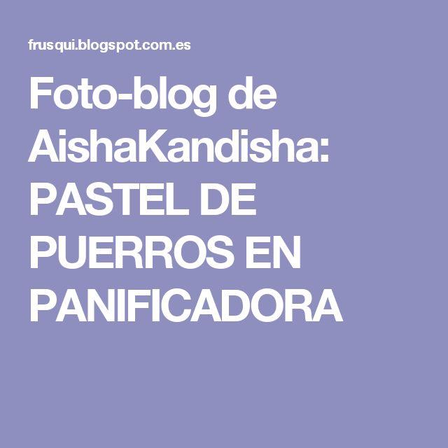 Foto-blog de AishaKandisha: PASTEL DE PUERROS EN PANIFICADORA