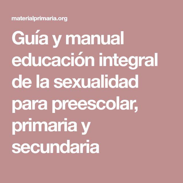 Guía y manual educación integral de la sexualidad para preescolar, primaria y secundaria