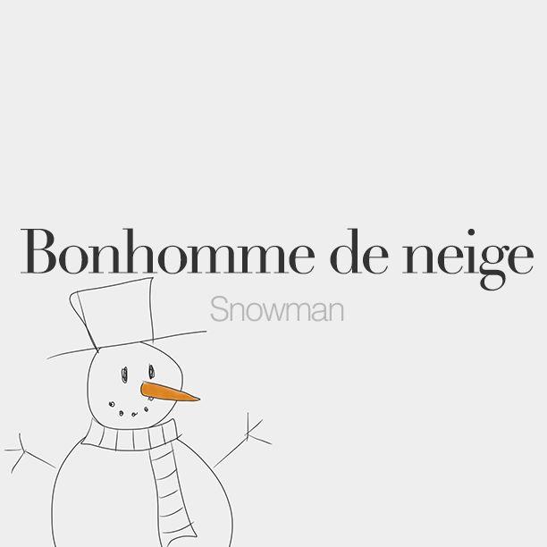 Bonhomme de neige (masculine word) | Snowman | /bɔ.nɔm də nɛʒ/