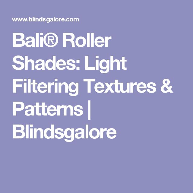 Bali® Roller Shades: Light Filtering Textures & Patterns | Blindsgalore