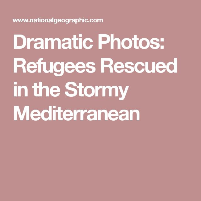 Dramatic Photos: Refugees Rescued in the Stormy Mediterranean