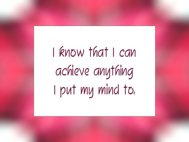 """Daily Affirmation for July 15, 2014  #affirmation  #inspiration - """"I know that I can achieve anything I put my mind to."""""""