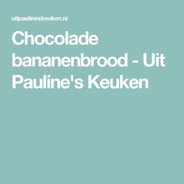 Chocolade bananenbrood - Uit Pauline's Keuken