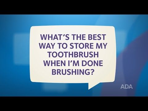 The American Dental Association has created informative videos called Ask the Dentist. Here is their video on: 'How Should I Clean and Store My Toothbrush?'