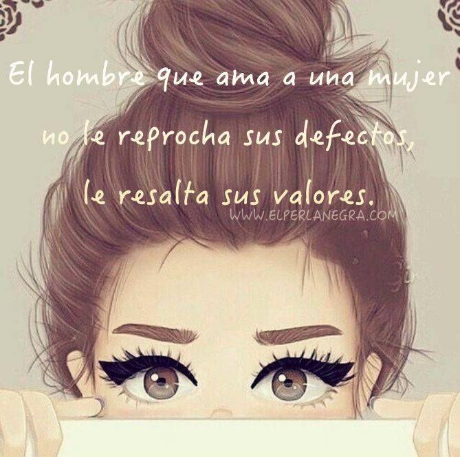 〽️El hombre que ama a una mujer no le reprocha sus defectos, le resalta sus valores.
