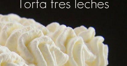 Tarta-tres-leches, Torta-tres-leches, postres-venezolanos