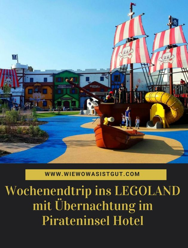 Wochenendtrip Ins Legoland Mit Ubernachtung Im Pirateninsel Hotel Wiewowasistgut Com Legoland Freizeitpark Legoland Deutschland