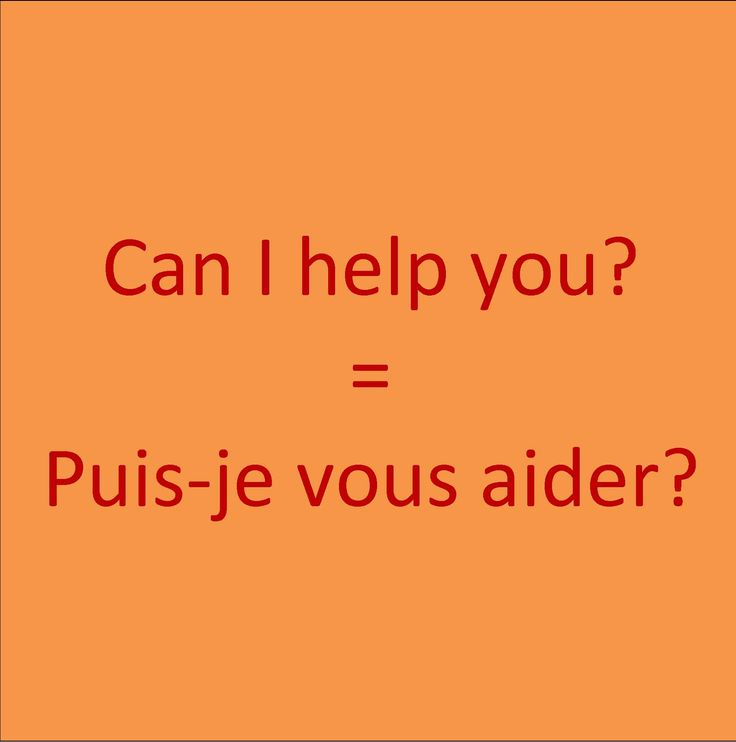 Can I help you? = Puis-je vous aider ?