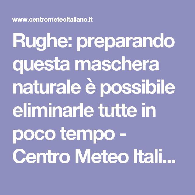 Rughe: preparando questa maschera naturale è possibile eliminarle tutte in poco tempo - Centro Meteo Italiano