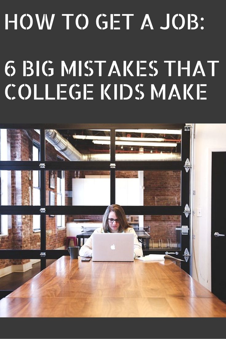 HOW TO GET A JOB: 6 BIG MISTAKES THAT COLLEGE KIDS MAKE