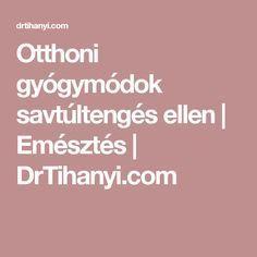 Otthoni gyógymódok savtúltengés ellen   Emésztés   DrTihanyi.com