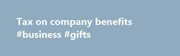 Tax on company benefits #business #gifts http://money.nef2.com/tax-on-company-benefits-business-gifts/  #business cars # Tax on company benefits 2. Tax on company cars You'll pay tax if you or your family use a company car privately, including for commuting. You pay tax on the value to you of the company car, which depends on things like how much it would cost to buy and the type of fuel it uses. This value of the car is reduced if: you have it part-time you pay something towards its cost it…