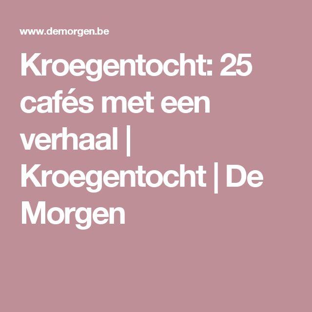 Kroegentocht: 25 cafés met een verhaal | Kroegentocht | De Morgen