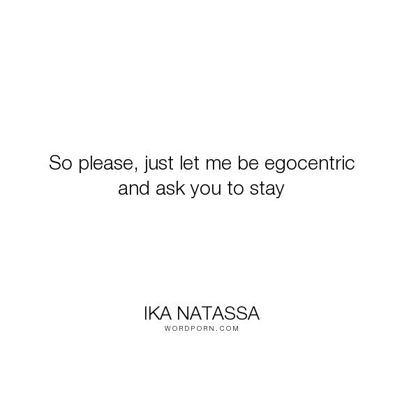 """Ika Natassa - """"So please, just let me be egocentric and ask you to stay"""". romance"""