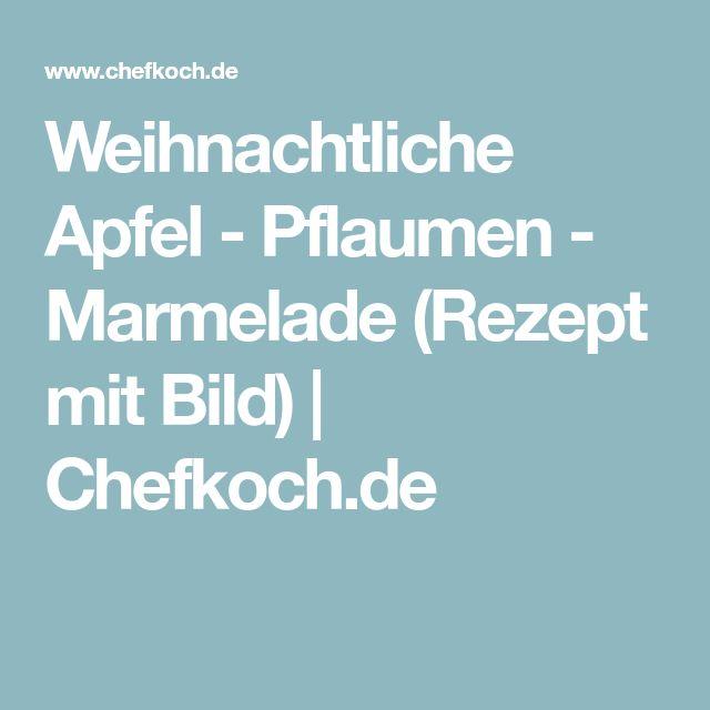 Weihnachtliche Apfel - Pflaumen - Marmelade (Rezept mit Bild) | Chefkoch.de