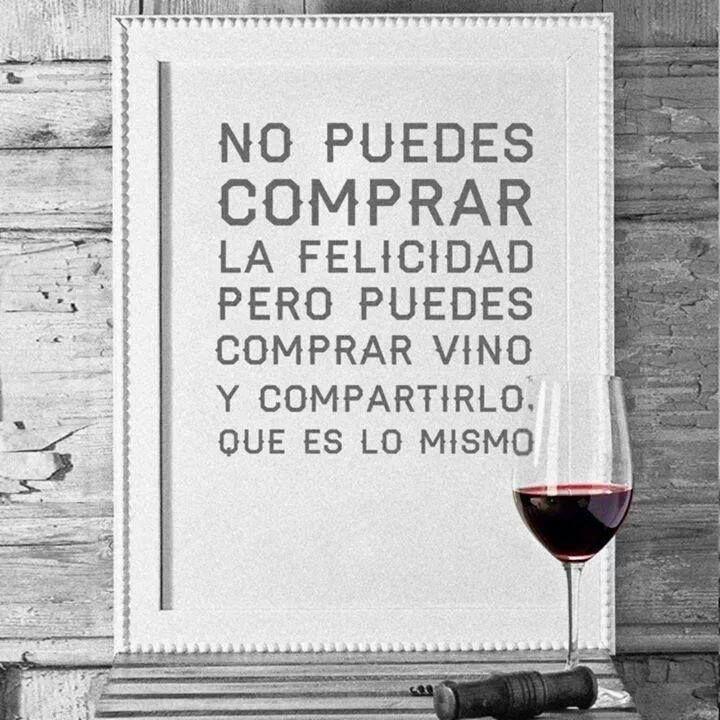 No puedes comprar la felicidad pero puedes comprar vino y compartirlo que es lo mismo.