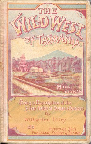 Book cover: The wild west of Tasmania : being a description of the silver fields of Zeehan and Dundas