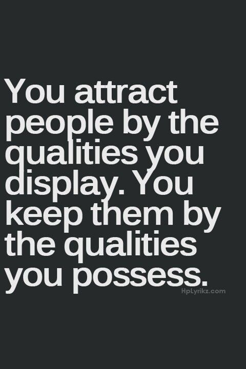 Some people just know how to attract, but as they are very weak in qualities, they quickly lose interest.