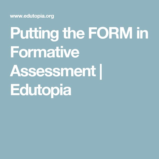 Putting the FORM in Formative Assessment | Edutopia