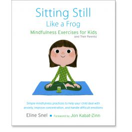 Sitting Still Like a Frog: Mindfulness Exercises for Kids (and Their Parents): 9781611800586: Eline Snel: Books: Shambhala Publications