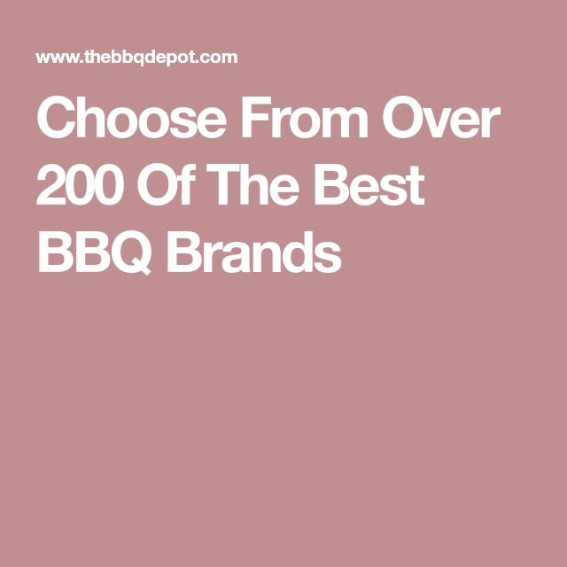 Choose From Over 200 Of The Best BBQ Brands
