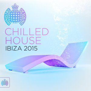Ministry Of Sound - Chilled House Ibiza 2015 (Digital compilation)