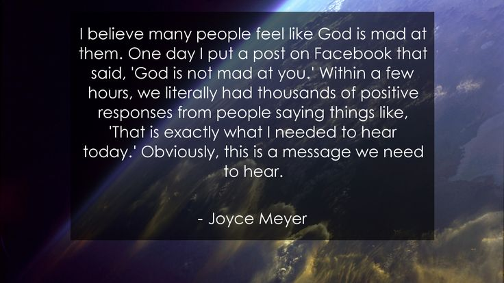 I believe many people feel like God is mad at them. One day I put a post on Facebook that said, 'God is not mad at you.' Within a few hours, we literally had thousands of positive responses from people saying things like, 'That is exactly what I needed to hear today.' Obviously, this is a message we need to hear.      #Positive #PositiveQuotes #quote #quotes