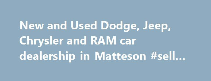 New and Used Dodge, Jeep, Chrysler and RAM car dealership in Matteson #sell #a #car http://auto-car.remmont.com/new-and-used-dodge-jeep-chrysler-and-ram-car-dealership-in-matteson-sell-a-car/  #matteson auto mall # Denny Guest's South Oak Dodge Chrysler Jeep Ram – […]