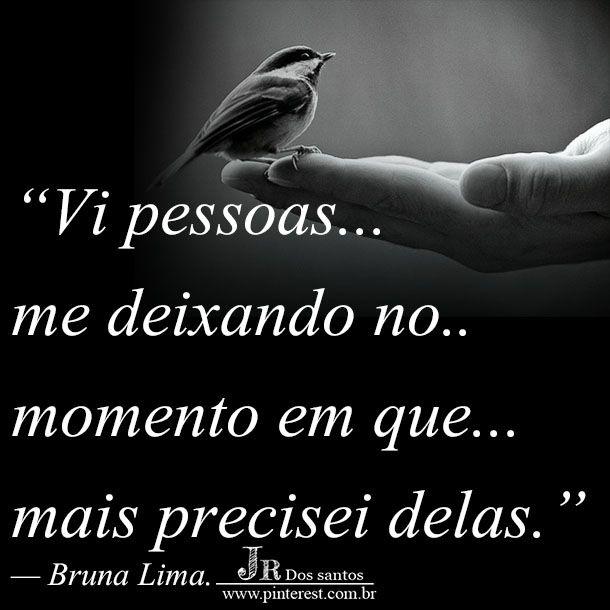 Vi pessoas me deixando no momento em que mais precisei delas. — Bruna Lima. https://br.pinterest.com/dossantos0445/