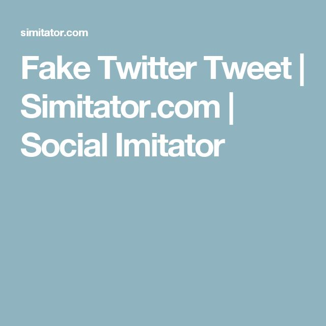 Fake Twitter Tweet | Simitator.com | Social Imitator