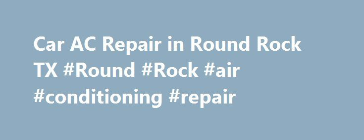 Car AC Repair in Round Rock TX #Round #Rock #air #conditioning #repair http://indiana.remmont.com/car-ac-repair-in-round-rock-tx-round-rock-air-conditioning-repair/  # Car AC Repair in Round Rock, TX Our air conditioning experts will keep you cool on the road. Car AC Repair Round Rock When you need car AC repair in Round Rock, TX, don't sweat it – simply come to Dave s Ultimate Automotive and let our air conditioning experts take complete care of you and your automobile! We're dedicated to…